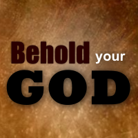 behold your God
